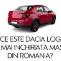 De ce este Dacia Logan cea mai inchiriata masina din Romania?